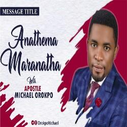 Download Sermon: Anathema Maranatha | Apostle Mike Orokpo