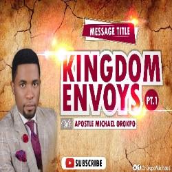Download Sermon: KINGDOM ENVOYS | Apostle Mike Orokpo